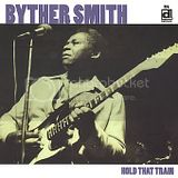 Byther Smith - Hold That Train